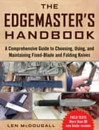 The Edgemaster's Handbook - A Comprehensive Guide to Choosing, Using, and Maintaining Fixed-Blade and Folding Knives ebook by Len McDougall