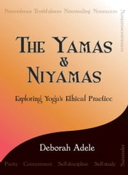 The Yamas & Niyamas - Exploring Yoga's Ethical Practice ebook by Kobo.Web.Store.Products.Fields.ContributorFieldViewModel