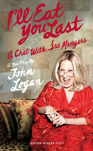 I'll Eat You Last: A Chat With Sue Mengers ebook by John Logan