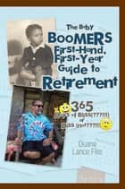 The Baby Boomers First-Hand, First-Year Guide to Retirement - 365 Days of Bliss(???!!!)Or Diss (Not???!!!) ebook by Duane Lance Filer