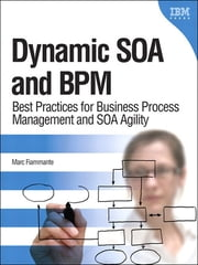 Dynamic SOA and BPM - Best Practices for Business Process Management and SOA Agility ebook by Marc Fiammante