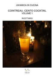 Cointreau, cento cocktail: Volume 1 ebook by Un'amica In Cucina