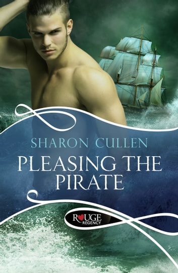 Pleasing the Pirate: A Rouge Regency Romance ebook by Sharon Cullen