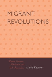 Migrant Revolutions - Haitian Literature, Globalization, and U.S. Imperialism ebook by Valerie Kaussen
