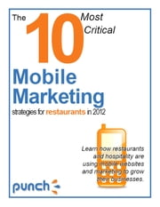 The 10 Most Critical Mobile Marketing Strategies for Restaurants in 2012 ebook by Chris Swemba
