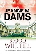 Blood Will Tell - A cozy mystery set in Cambridge, England ebook by Jeanne M. Dams