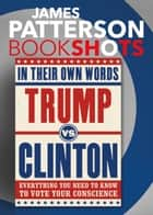 Trump vs. Clinton: In Their Own Words ebook by James Patterson,Denise Roy