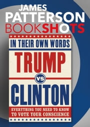 Trump vs. Clinton: In Their Own Words - Everything You Need to Know to Vote Your Conscience ebook by James Patterson,Denise Roy