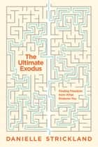 The Ultimate Exodus - Finding Freedom from What Enslaves You ebook by