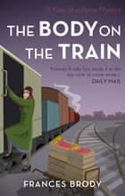 The Body on the Train - Book 11 in the Kate Shackleton mysteries ebook by