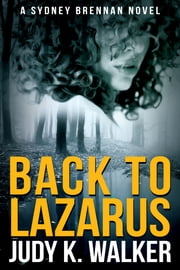 Back to Lazarus - A Sydney Brennan Novel ebook by Judy K. Walker