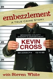 Embezzlement - A True Crime Story ebook by Cross, Kevin