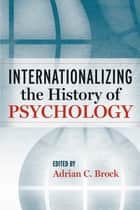 Internationalizing the History of Psychology ebook by Adrian C. Brock