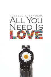 All You Need Is Love ebook by Russell J. Sanders