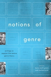 Notions of Genre - Writings on Popular Film Before Genre Theory ebook by Barry Keith Grant,Malisa Kurtz