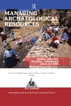 Managing Archaeological Resources ebook by Francis P McManamon,Andrew Stout,Jodi A Barnes