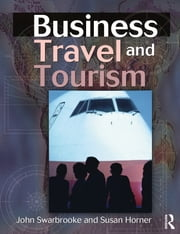 Business Travel and Tourism ebook by John Swarbrooke,Susan Horner