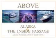 Above Alaska and the Inside Passage ebook by Russ Heinl,Gillian Birch