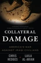 Collateral Damage ebook by Chris Hedges,Laila Al-Arian,Eugene Richards