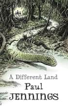 A Different Land ebook by Paul Jennings