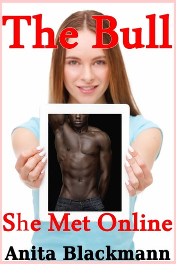 The Bull She Met Online (Interracial Cuckold Hotwife) ebook by Anita Blackmann