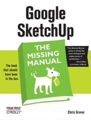 Google SketchUp: The Missing Manual - The Missing Manual ebook by Chris Grover