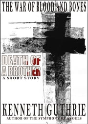 The War of Blood and Bones: Death of a Brother ebook by Kenneth Guthrie