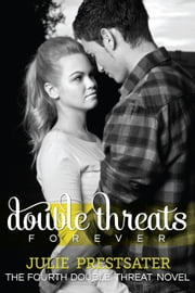 Double Threats Forever - Double Threat Series, #4 ebook by Julie Prestsater