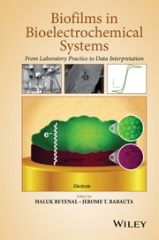 Biofilms in Bioelectrochemical Systems - From Laboratory Practice to Data Interpretation ebook by Haluk Beyenal,Jerome T. Babauta