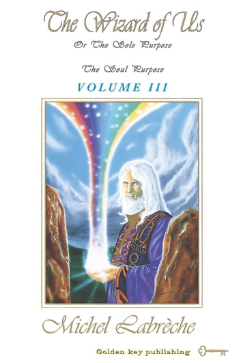 The Wizard of Us Volume III - or The Sole Purpose (The Soul Purpose) ebook by Michel Labrèche