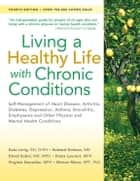 Living a Healthy Life with Chronic Conditions ebook by Kate Lorig, DrPH,Halsted Holman, MD,David Sobel, MD, MPH,Diana Laurent, MPH,Virginia González, MPH,Marion Minor, PT, PhD