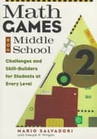 Math Games for Middle School - Challenges and Skill-Builders for Students at Every Level ebook by Mario Salvadori, Joseph P. Wright