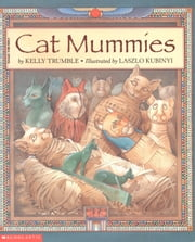 Cat Mummies ebook by Kelly Trumble,Laszlo Kubinyi