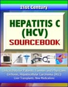 21st Century Hepatitis C (HCV) Sourcebook: Clinical Data for Patients, Families, and Physicians - Cirrhosis, Hepatocellular Carcinoma (HCC), Liver Transplants, New Medications ebook by Progressive Management