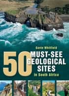 50 Must-See Geological Sites ebook by Gavin Whitfield