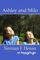 Ashley & Milo ebook by Norman F. Hewes