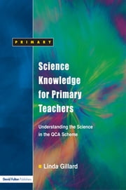 Science Knowledge for Primary Teachers - Understanding the Science in the QCA Scheme ebook by Linda Gillard