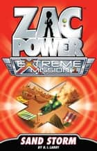 Zac Power Extreme Mission #1: Sand Storm ebook by H. I. Larry
