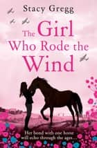 The Girl Who Rode the Wind ebook by Stacy Gregg