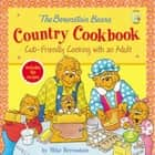 The Berenstain Bears' Country Cookbook - Cub-Friendly Cooking with an Adult ebook by Mike Berenstain