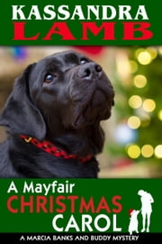 A Mayfair Christmas Carol, A Marcia Banks and Buddy Mystery Novella - A Marcia Banks and Buddy Mystery, #4 ebook by Kassandra Lamb