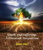 Death and Suffering: A Christian Perspective - Facing the difficulties of life, #1 ebook by James Olah