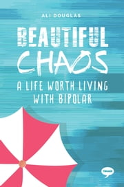 Beautiful Chaos - A Life Worth Living with Bipolar 電子書 by Ali Douglas