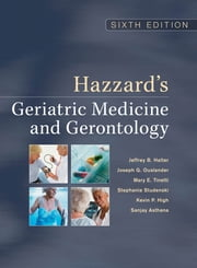 Hazzard's Geriatric Medicine and Gerontology, Sixth Edition ebook by Jeffrey B. Halter,Joseph G. Ouslander,Mary Tinetti,Stephanie Studenski,Kevin P. High,Sanjay Asthana