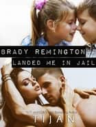 Brady Remington Landed Me in Jail eBook by Tijan