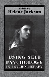 Using Self Psychology in Psychotherapy ebook by Helene Jackson