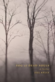 Fog of Dead Souls - A Thriller ebook by Jill Kelly