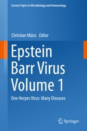 Epstein Barr Virus Volume 1 - One Herpes Virus: Many Diseases ebook by Christian Münz