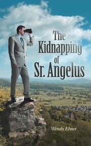 The Kidnapping of Sr. Angelus ebook by Wendy Elmer