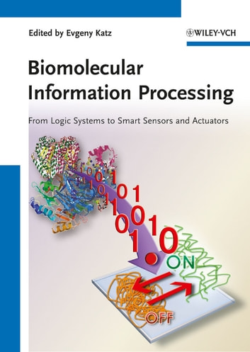 Biomolecular Information Processing - From Logic Systems to Smart Sensors and Actuators ebook by